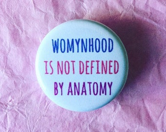 Womynhood is not defined by anatomy / Trans rights button