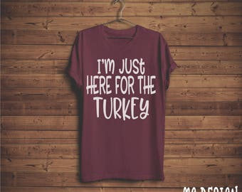 I'm Just Here For The Turkey Tee | Bella Canvas Tee | Thanksgiving Tee | Fall Tee