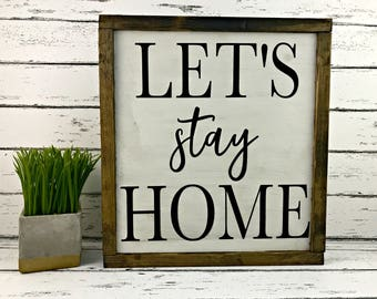 Let's Stay Home - Let's Stay Home Sign - Farmhouse Decor - Farmhouse Sign - Wedding Gift - Housewarming Gift - Rustic Home Sign