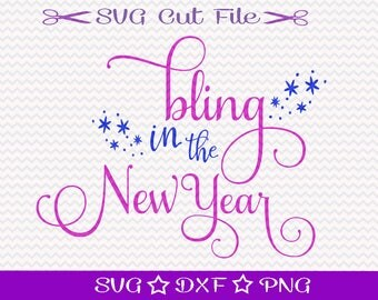Happy New Year SVG, Bling in the New Year, SVG Cutting File, Party Svg, Celebrate SVG, New Year Party, SVg for Silhouette, SVg Cut File
