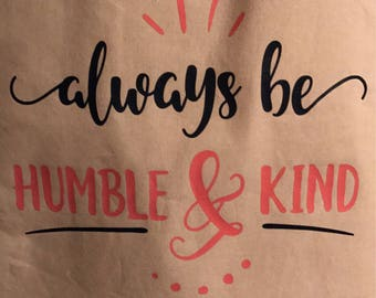 Always be humble and kind tote bag