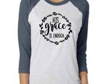Grace T Shirt - Custom Shirt - His Grace T Shirt