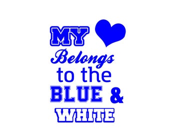 My heart belongs to the blue & white; spirit svg; dxf file; back to school; svg file; png file; jpeg file, cricut file; silhouette file