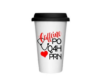 Nurse Mug, Caffeine PO Q4H PRN, Nurse Coffee Mug, Nurse Travel Mug, Doctor Gift, Nursing Student Gift