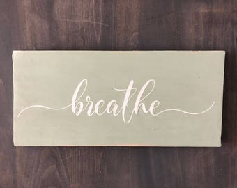 "Breathe!  12x5.5"" Wooden Sign"