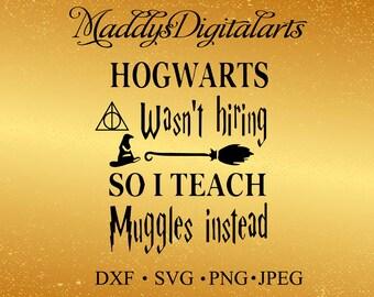 Harry Potter SVG File, Hogwarts Wasn't Hiring So I Teach Muggles Instead, svg File, File For Silhouette, Vinyl Projects File