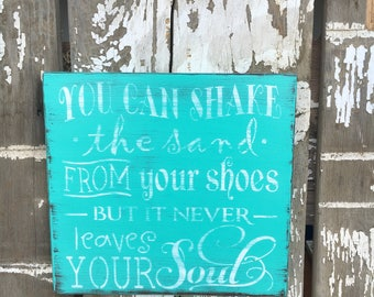 You Can Shake The Sand From Your Shoes But It Never Leaves Your Soul, Weathered Beach Sign, Beach Cottage, Wood Beach Sign