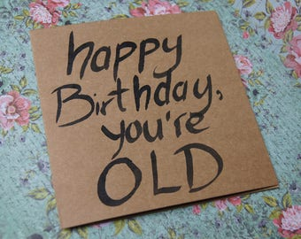 Happy Birthday you're old card