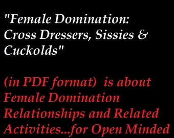 """Mature: """"Female Domination- Cross Dressers, Sissies and Cuckolds"""" covers title topics, BDSM, Book, E-Book, Erotica, (Book in PDF format)"""