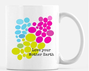 Love Your Mother Earth 11oz coffee or tea cup.