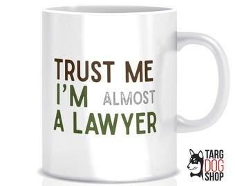 Trust Me I'm Almost A Lawyer mug | Trust Me I'm A Lawyer | Trust me | Lawyer Gift | Funny law school Mug | Graduation Mug | Lawyer | CM-025
