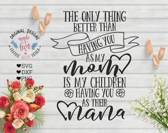 nana svg, mother's day svg, mom svg, the only thing better than having you as a mom is my children having your as nana, grandmother svg