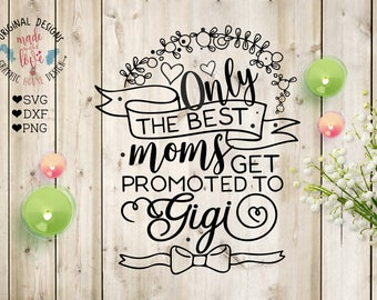 Promoted to Gigi svg, Only the best moms get promoted to Gigi Cut File and Printable in SVG, DXF, png, Gigi svg file, Gigi printable
