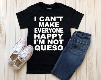 I Can't Make Everyone Happy I'm Not Queso T-Shirt |  Tacos & Margs | Queso Tee | Workout Shirt | Yoga Tee