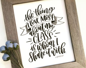 The Thing I Love Most About My Class Print - Hand Lettered Print - Teacher Quote - Digital Download - PDF - Classroom Art