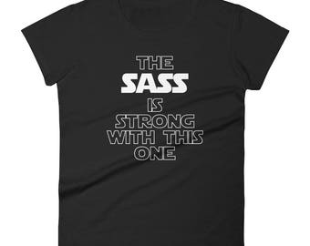 The Sass Is Strong With This One Women's T-shirt