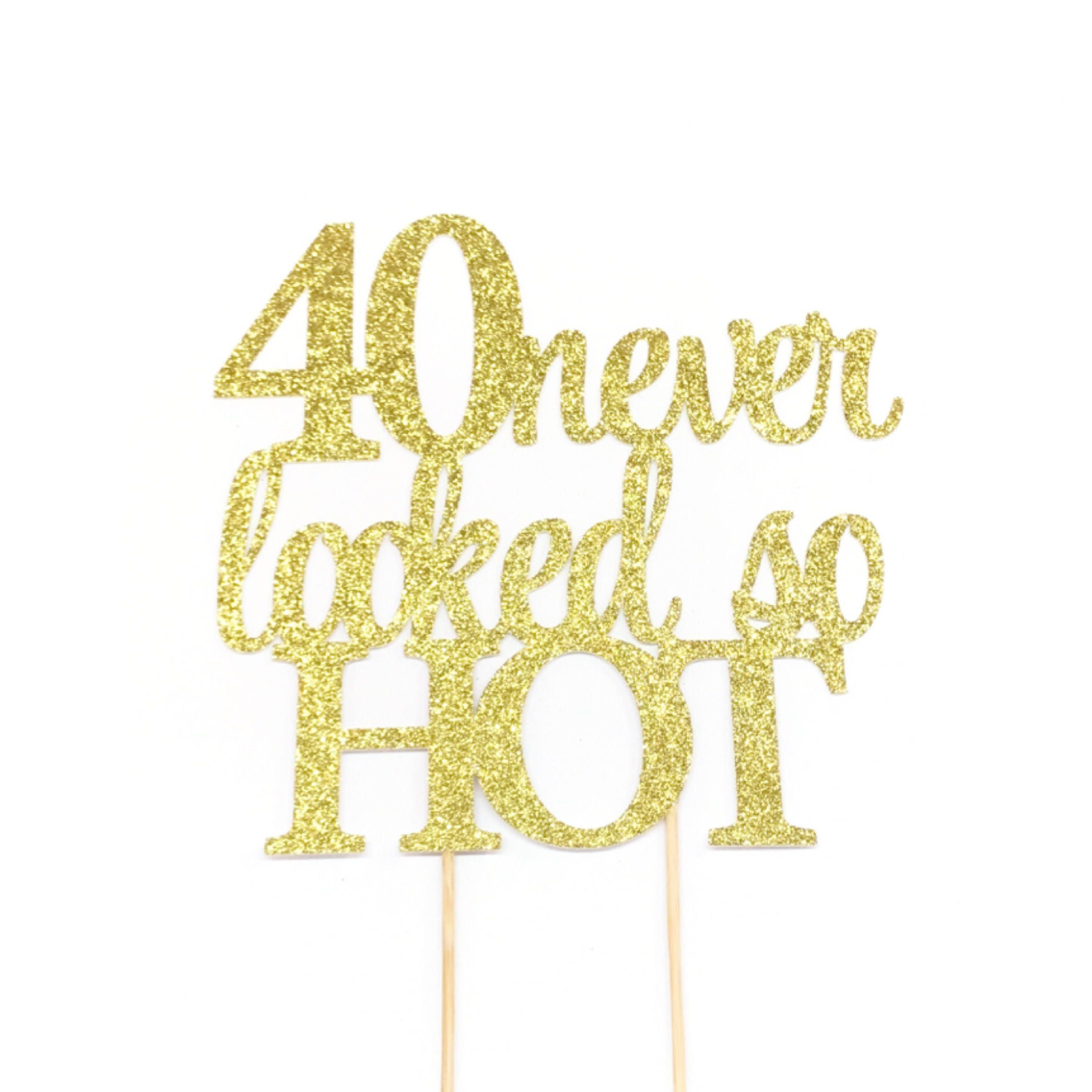 40th Birthday Cake Topper, 40 Never Looked So Hot Cake Topper, 40th ...