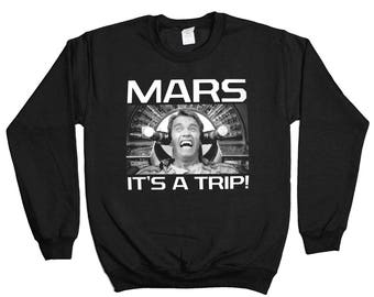 Total Recall Sweatshirt - Mars It's A Trip Arnold Space Adventure 90s Sweater - Mens Womens - Holiday Sweater Pullover Oversize Sweat Shirt