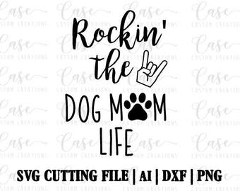Rockin' the Dog Mom Life SVG Cutting File, AI, Dxf and PNG | Instant Download | Circut and Silhouette | Mom LIfe | Dog Mama | Puppy Life