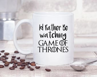 I'd Rather Be Watching Game of Thrones 11oz MUG