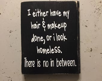 I either have my hair and makeup