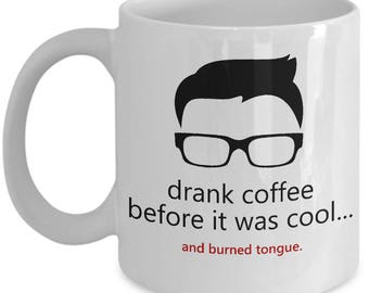 Hipster Gift - Hipster Mug - Funny Hipster Present - Drank Coffee Before It Was Cool - Burned Tongue - Coffee Gift