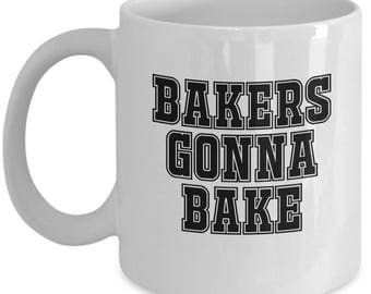 Bakers Gonna Bake - Funny Coffee Mug - Baking Present