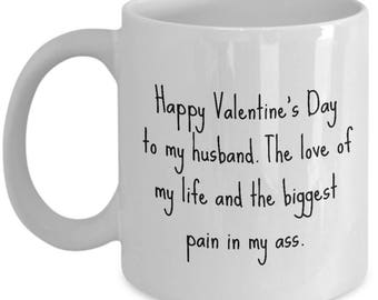 Funny and Romantic Valentine Gift - Cute Valentine's Day Mug - Present For Husband - The Biggest Pain In My Ass