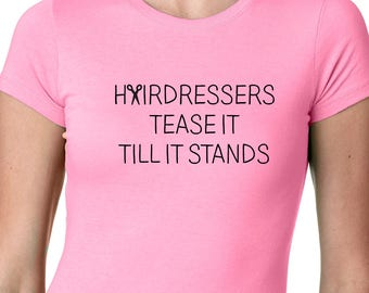 Hairdressers Tease It Till It Stands - funny hairdresser shirt - Funny Hairdresser Shirt - Gift for Hairdresser