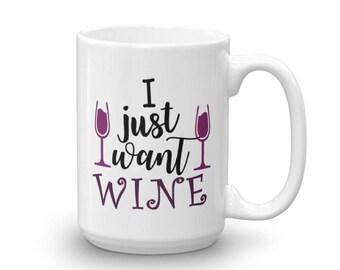 I Just Want Wine Coffee Mug - Wine Glass - Coffee Mug - Gift for Wine Lovers - Gift for Coffee Lovers - Girlfriend Gift - Wine Coffee Mug