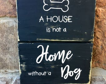 House is not a Home without a dog sign, pet lover, dog lover, dog sign, wood dog sign, dog home, i love dogs,gift, dog love, valentine's day