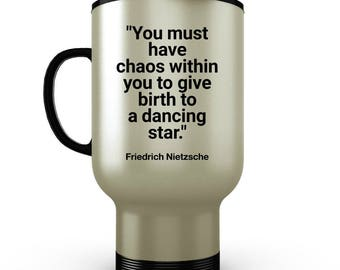 Nietzsche Travel Mug - You Must Have Chaos Within You to Give Birth To a Dancing Star
