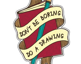 Don't Be Boring, Do a Drawing 10cm Vinyl Sticker