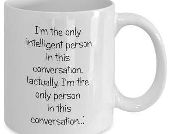 Funny coffee mug - sarcastic mug gift - I'm the only intelligent person - funny birthday gift - funny mug for him - funny novelty mug