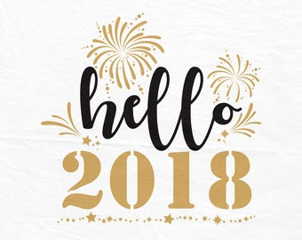 New Years svg, 2018 svg file, Hello 2018 svg, NYE cut file, New Years Decor file.