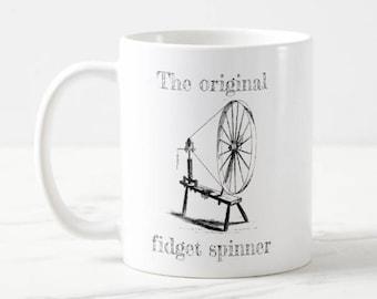 Funny Gift Mug ~ The Original Fidget Spinner ~ Spinning Wheel ~ Coffee Mug for Spinners, Weavers, Knitters, Crocheters, Fiber Artists
