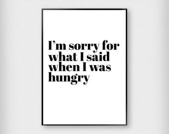 I'm Sorry For What I Said When I Was Hungry Print | Kitchen | Black and White | Typography - Hangry - Poster
