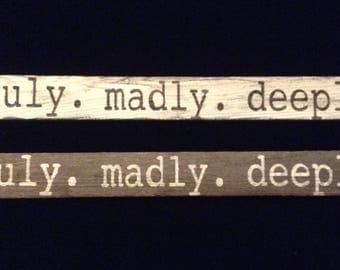 truly. madly. deeply