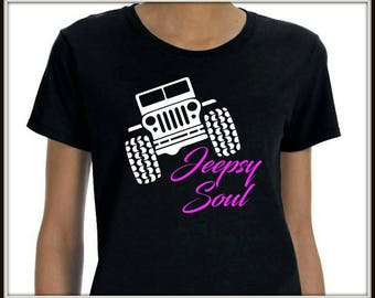 Woman's Jeepsy Soul T Shirt ~Jeep Shirt ~ Ladies Shirt ~ Funny T Shirt ~ Statement Shirt ~ Woman's Shirt ~ Jeep Lover ~ Gift for Her