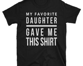 Gift from Daughter Funny Shirt for Dad Mom My Favorite Daughter Gave Me This Shirt Tee Women Ladies Men Funny Gift for Dads Grandpa Joke