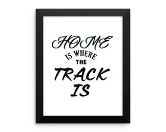 "Home Is Where The Track Is"" Framed photo paper poster"