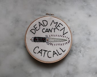 dead man can't catcall - embroidery - broderie