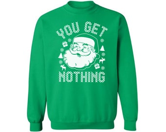 You Get Nothing Sweatshirt Funny Santa Christmas Sweater Santa Ugly Christmas Sweater for Men and Women Funny Xmas Gifts for Men and Women