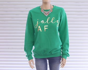 Jolly AF - Christmas Sweatshirt - Funny Christmas Sweater - Ugly Christmas Sweater - Christmas Gift - Christmas Shirt - Xmas Gift