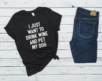 I Just Want To Drink Wine And Pet My Dog T-Shirt | Dog Mom T-Shirt | Gift for Dog Moms | Dog Lover Apparel