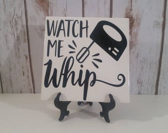 Watch Me Whip Ceramic Tile Decor, Kitchen, Tile with saying, Christmas, Gift