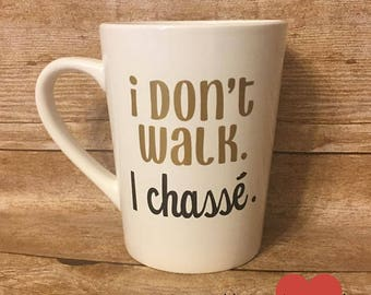 I Don't Walk I Chasse, Dancer Mug, Dance Teacher Gift, Choreographer Gift, Mugs for Dancers, Dancer Gifts, Funny Dance Gifts, Christmas