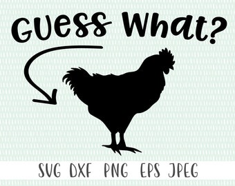 Guess What? - svg, png, eps, dxf, jpeg - Cricut Cut File - Silhouette Cut File - Instant Download - Commercial Use Ok