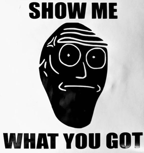 show me show me what you got