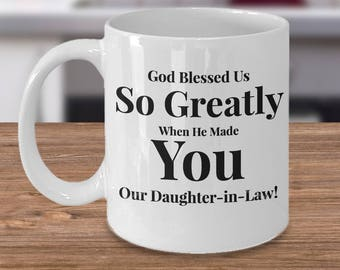 Gift for Daughter-in-Law -Coffee 11 oz Mug Ceramic -Unique Gifts Idea. God Blessed Us So Greatly When He Made You Our Daughter-in-Law!